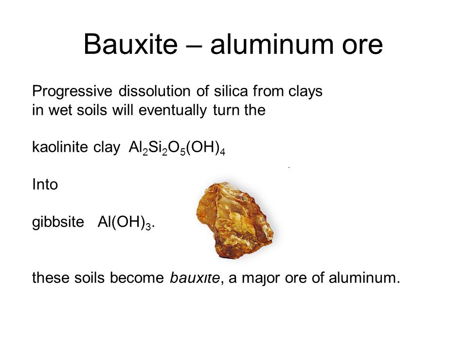 Bauxite – aluminum ore Progressive dissolution of silica from clays