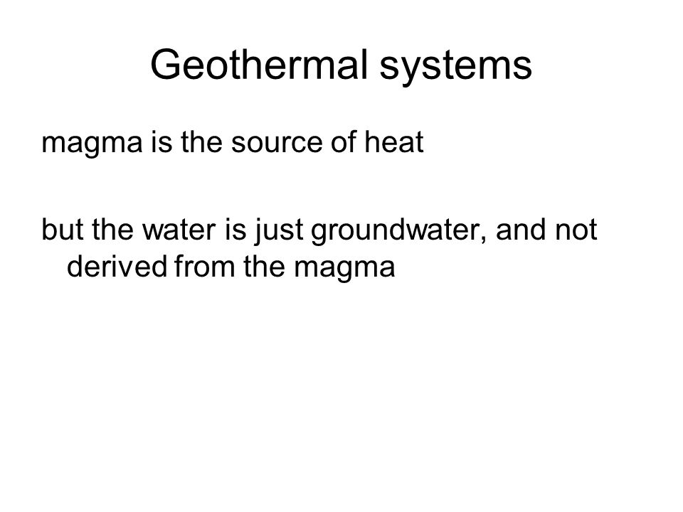 Geothermal systems magma is the source of heat