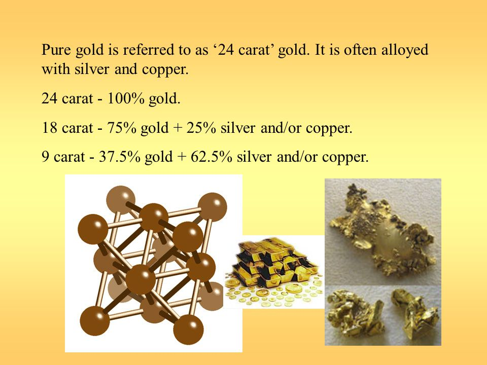 Pure gold is referred to as '24 carat' gold