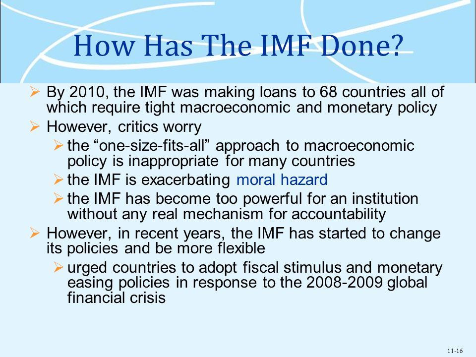 How Has The IMF Done By 2010, the IMF was making loans to 68 countries all of which require tight macroeconomic and monetary policy.