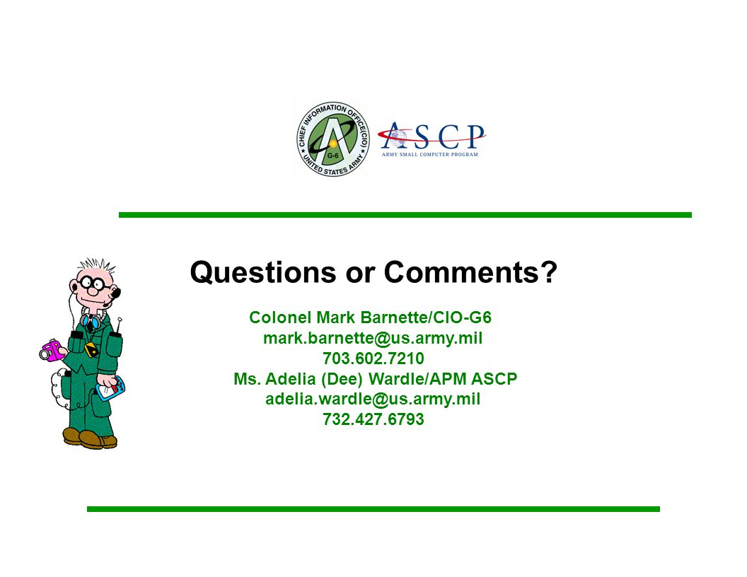 Questions or Comments Colonel Mark Barnette/CIO-G6 mark.barnette@us.army.mil 703.602.7210 Ms. Adelia (Dee) Wardle/APM ASCP.