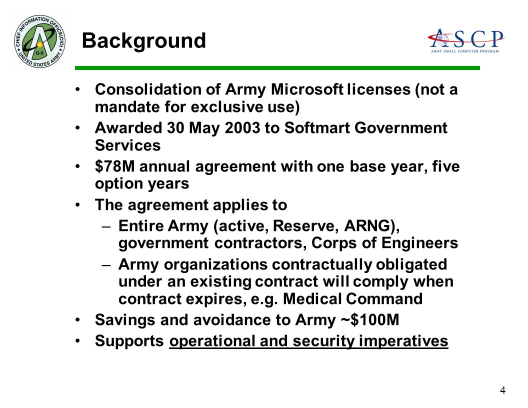 Background Consolidation of Army Microsoft licenses (not a mandate for exclusive use) Awarded 30 May 2003 to Softmart Government Services.