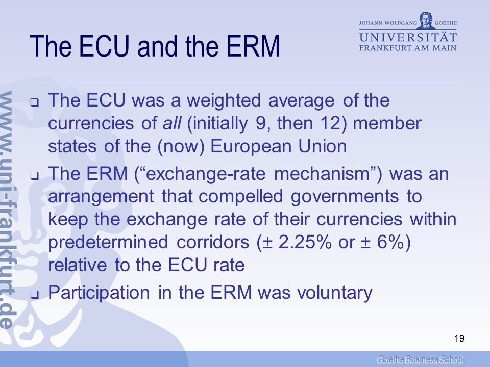 The ECU and the ERM The ECU was a weighted average of the currencies of all (initially 9, then 12) member states of the (now) European Union.