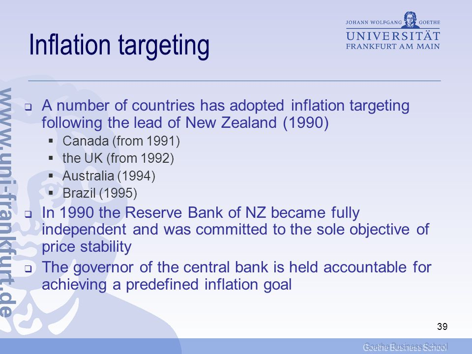 Inflation targeting A number of countries has adopted inflation targeting following the lead of New Zealand (1990)