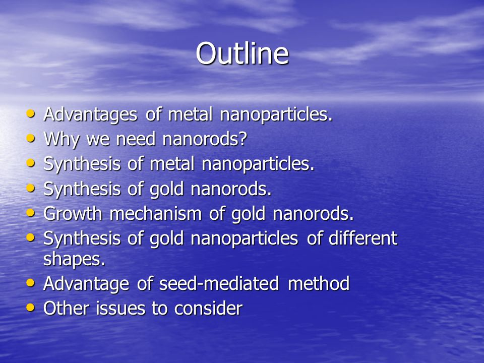 Outline Advantages of metal nanoparticles. Why we need nanorods