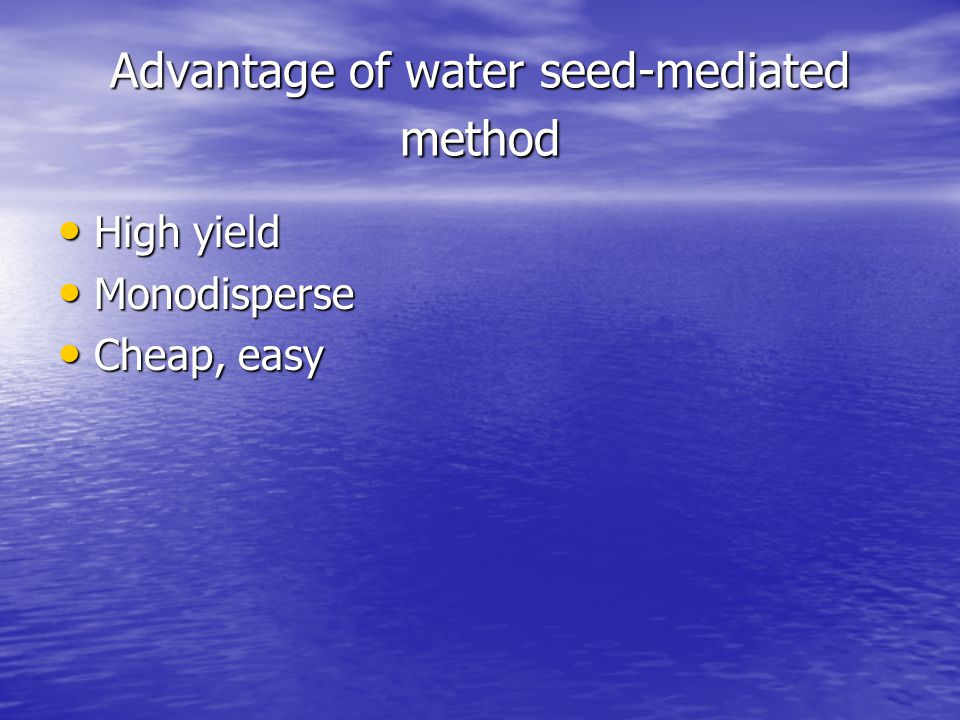 Advantage of water seed-mediated method