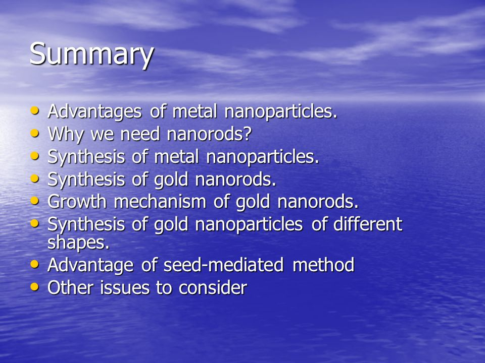 Summary Advantages of metal nanoparticles. Why we need nanorods