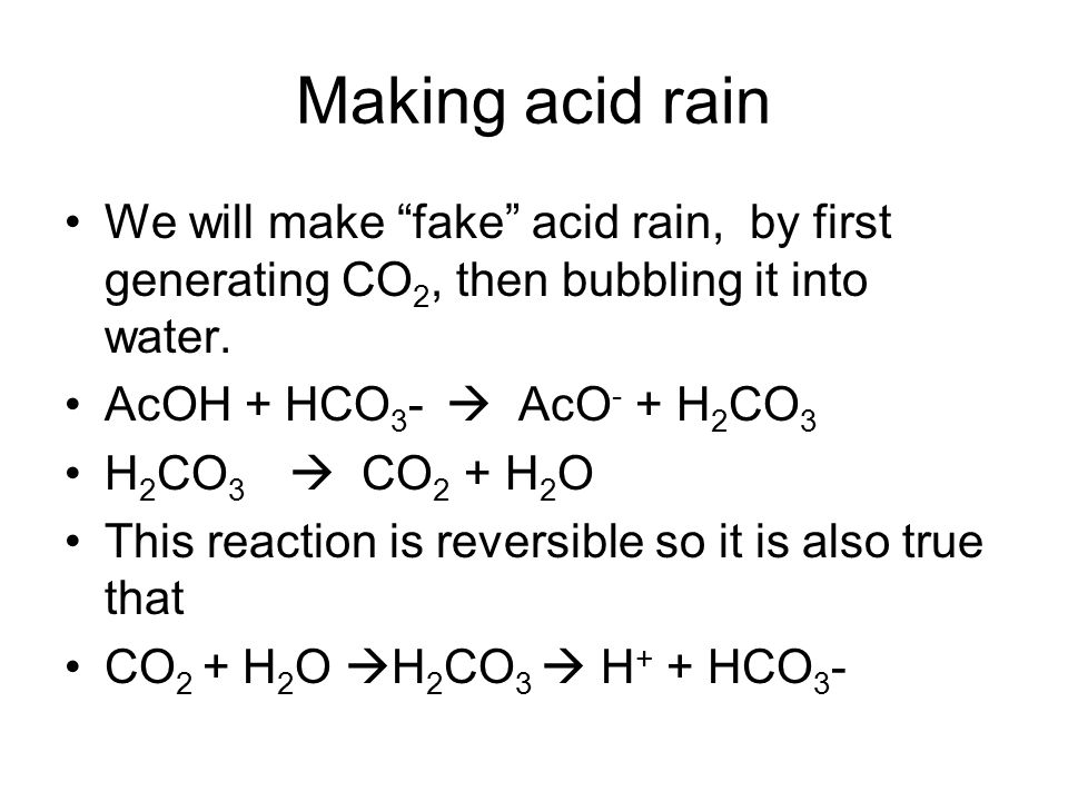 Making acid rain We will make fake acid rain, by first generating CO2, then bubbling it into water.