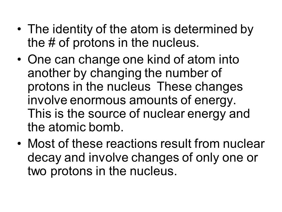 The identity of the atom is determined by the # of protons in the nucleus.