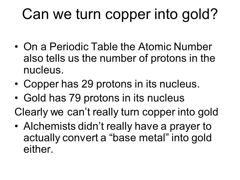 Can we turn copper into gold