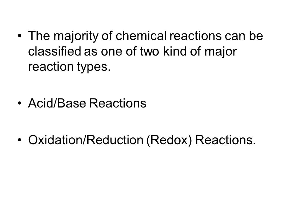 The majority of chemical reactions can be classified as one of two kind of major reaction types.