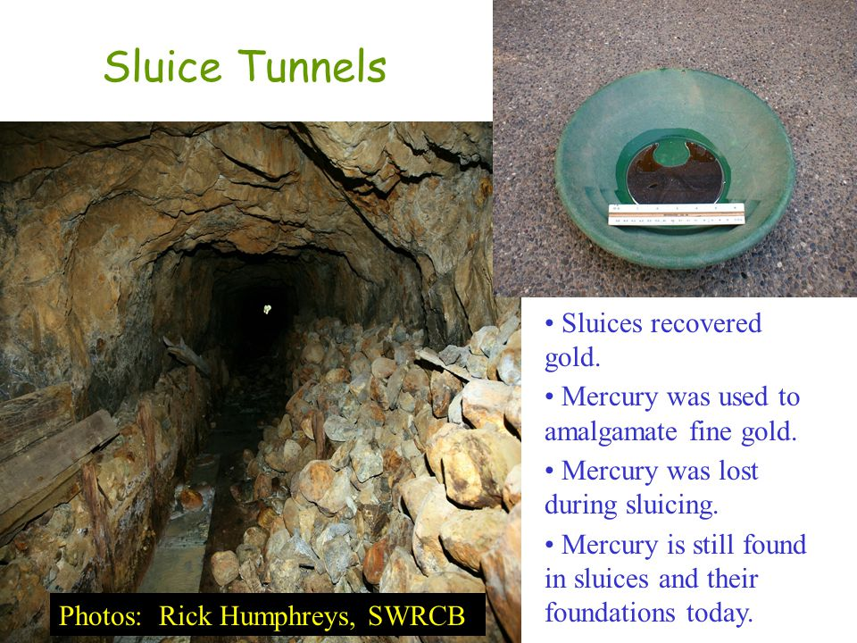 Sluice Tunnels Sluices recovered gold.