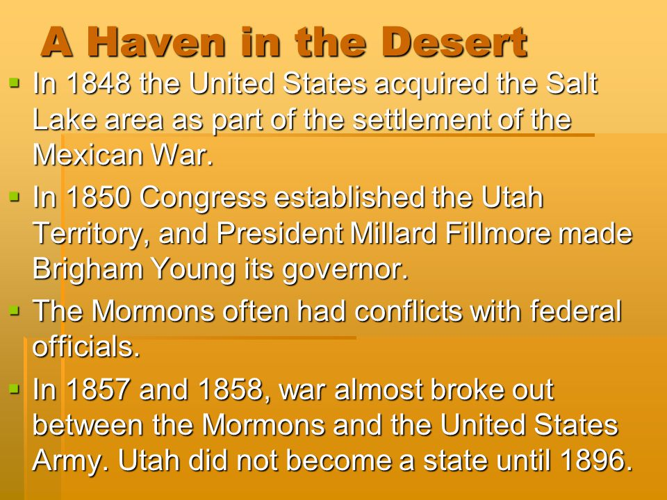 A Haven in the Desert In 1848 the United States acquired the Salt Lake area as part of the settlement of the Mexican War.