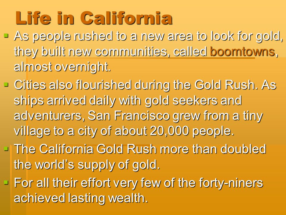Life in California As people rushed to a new area to look for gold, they built new communities, called boomtowns, almost overnight.