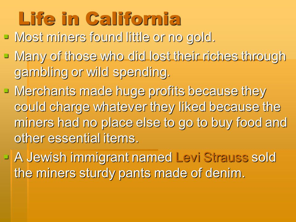 Life in California Most miners found little or no gold.