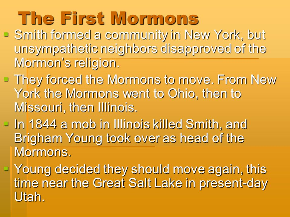The First Mormons Smith formed a community in New York, but unsympathetic neighbors disapproved of the Mormon's religion.