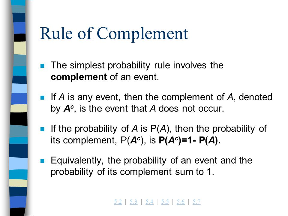 Rule of Complement The simplest probability rule involves the complement of an event.