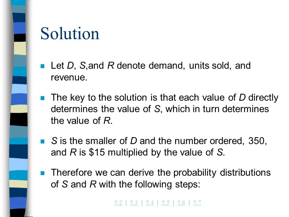 Solution Let D, S,and R denote demand, units sold, and revenue.