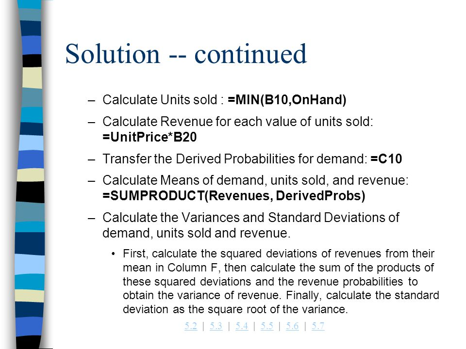Solution -- continued Calculate Units sold : =MIN(B10,OnHand)