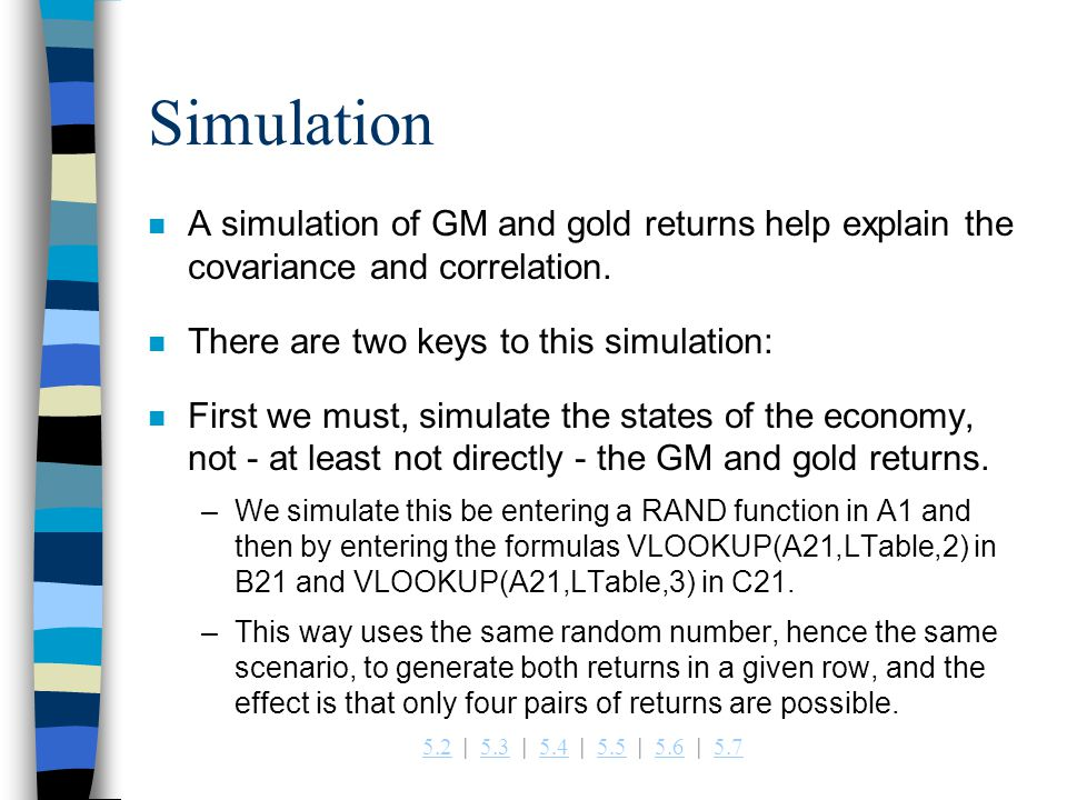 Simulation A simulation of GM and gold returns help explain the covariance and correlation. There are two keys to this simulation: