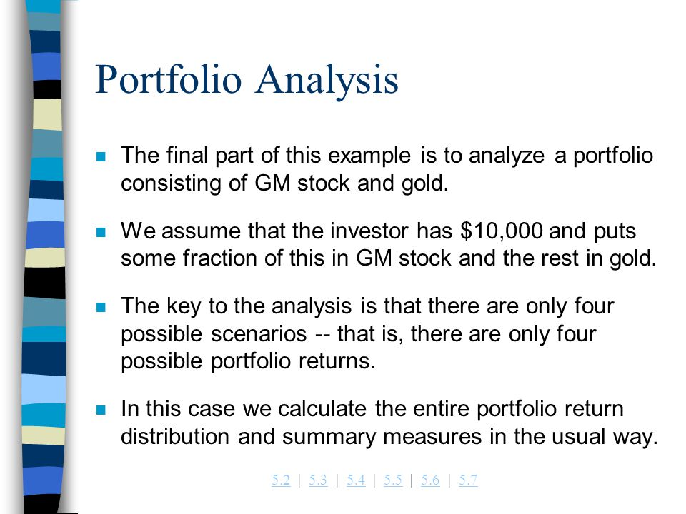 Portfolio Analysis The final part of this example is to analyze a portfolio consisting of GM stock and gold.