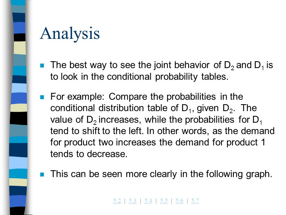 Analysis The best way to see the joint behavior of D2 and D1 is to look in the conditional probability tables.