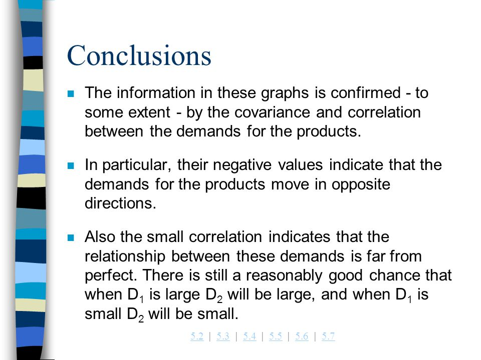 Conclusions The information in these graphs is confirmed - to some extent - by the covariance and correlation between the demands for the products.
