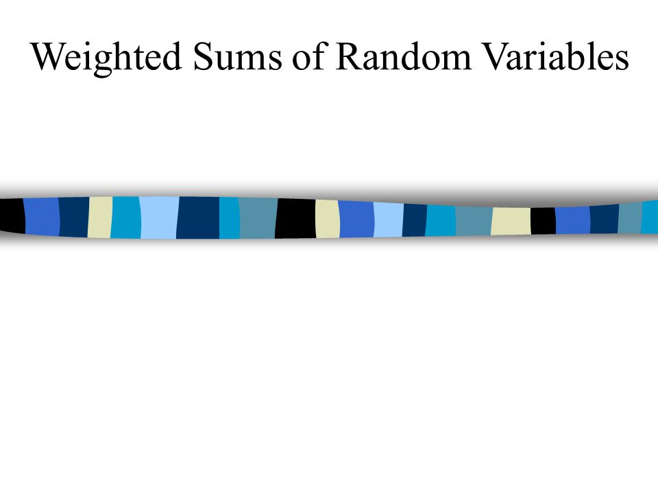 Weighted Sums of Random Variables