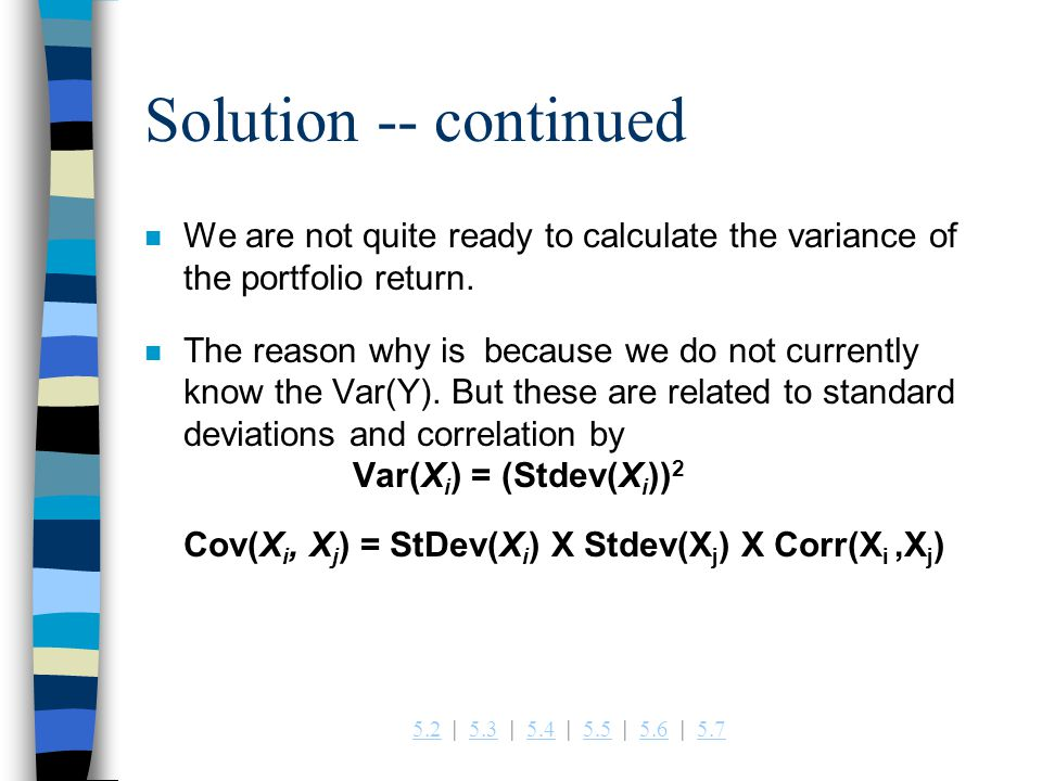 Solution -- continued We are not quite ready to calculate the variance of the portfolio return.
