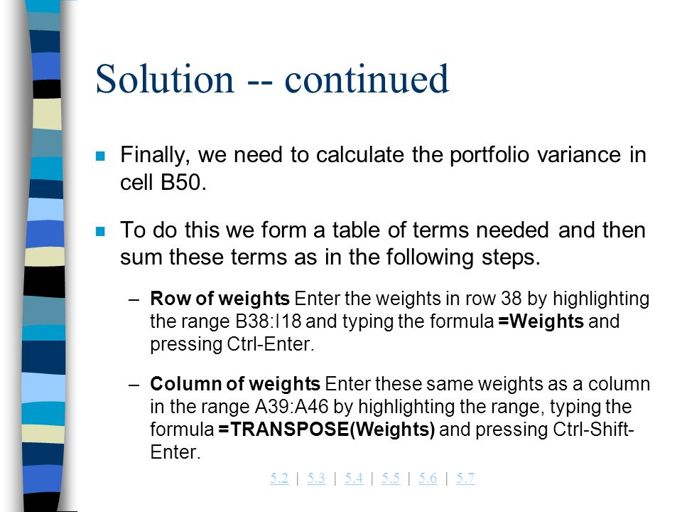 Solution -- continued Finally, we need to calculate the portfolio variance in cell B50.