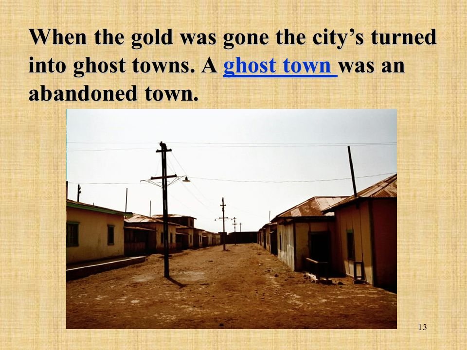 When the gold was gone the city's turned into ghost towns