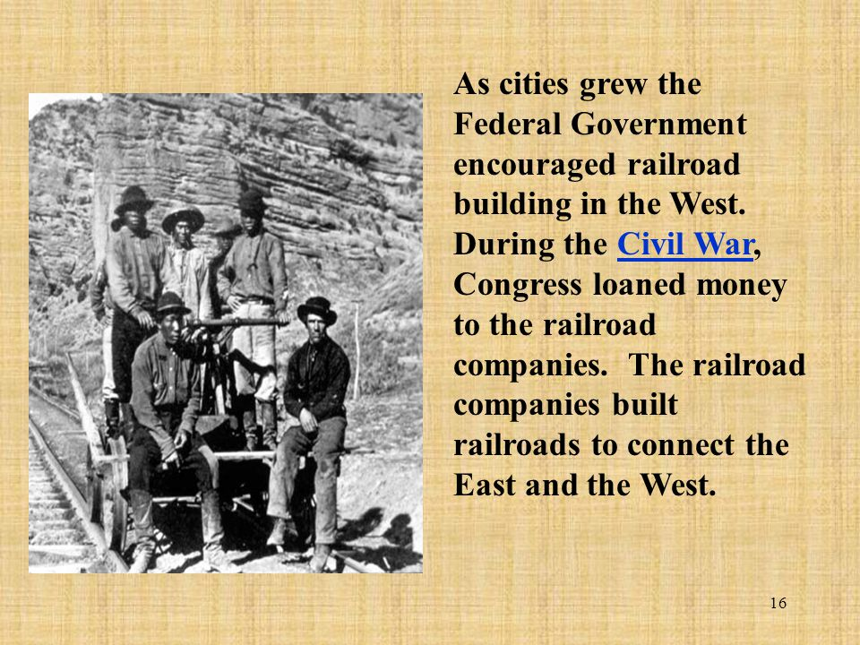 As cities grew the Federal Government encouraged railroad building in the West.