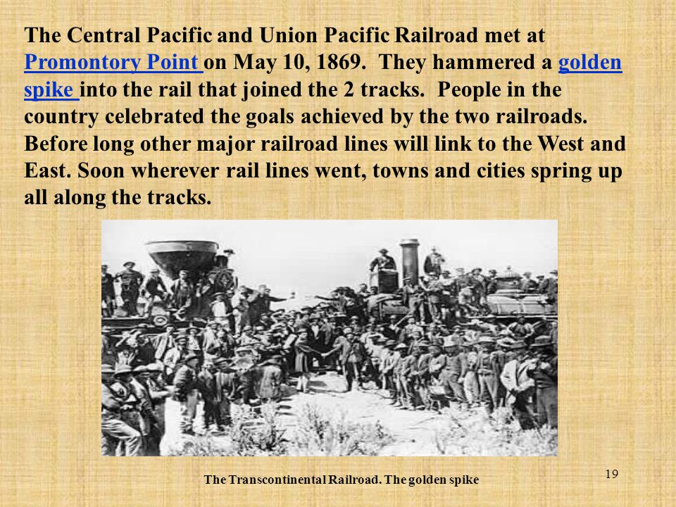 The Transcontinental Railroad. The golden spike