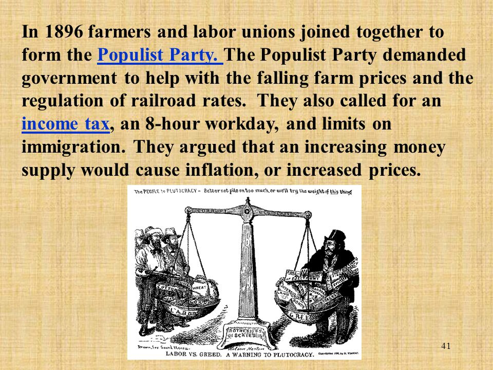 In 1896 farmers and labor unions joined together to form the Populist Party.