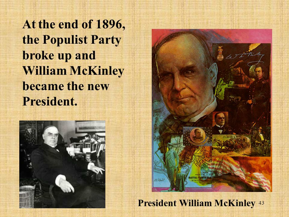 At the end of 1896, the Populist Party broke up and William McKinley became the new President.