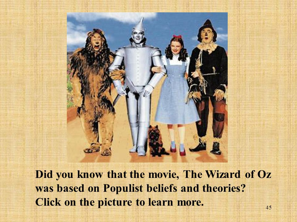 Did you know that the movie, The Wizard of Oz was based on Populist beliefs and theories