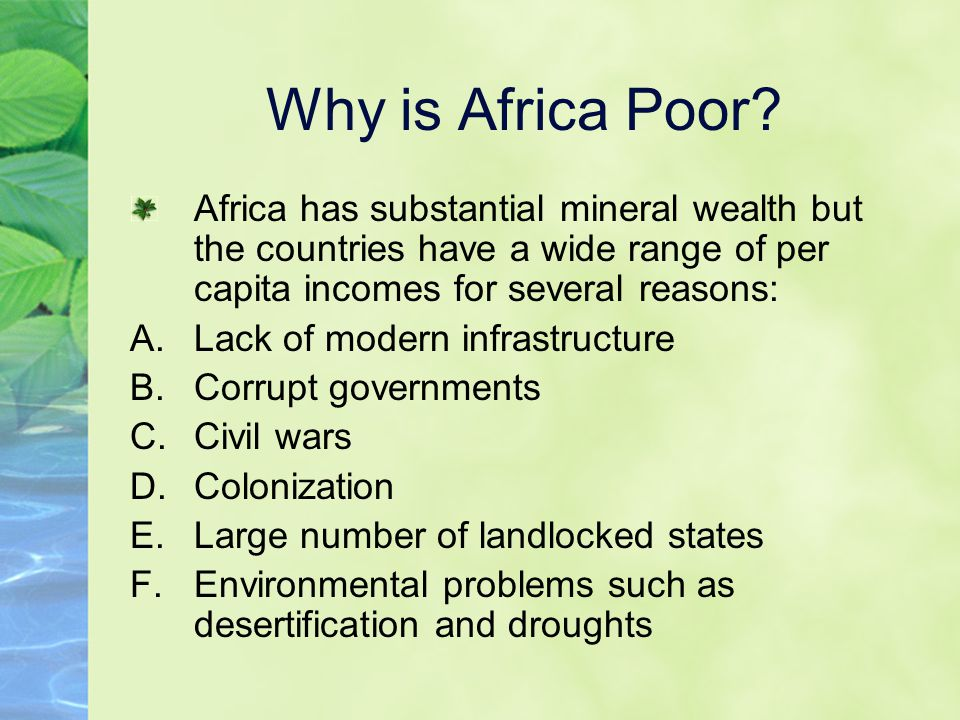 Why is Africa Poor Africa has substantial mineral wealth but the countries have a wide range of per capita incomes for several reasons: