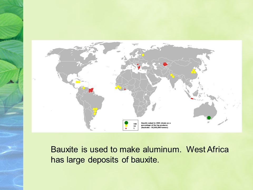 Bauxite is used to make aluminum. West Africa
