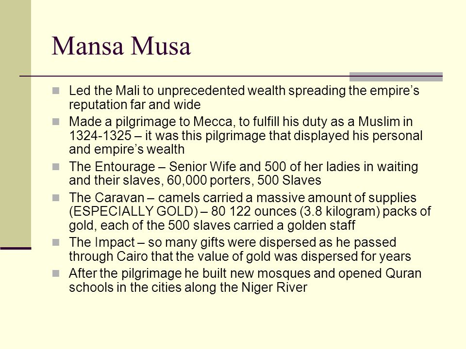 Mansa Musa Led the Mali to unprecedented wealth spreading the empire's reputation far and wide.