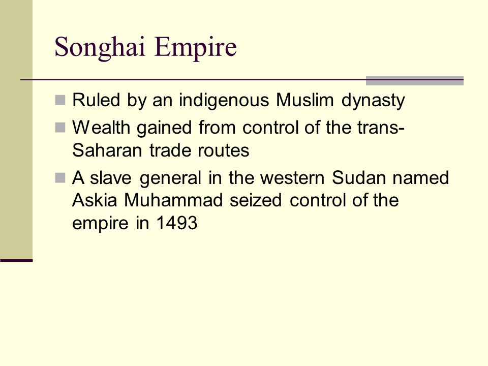 Songhai Empire Ruled by an indigenous Muslim dynasty