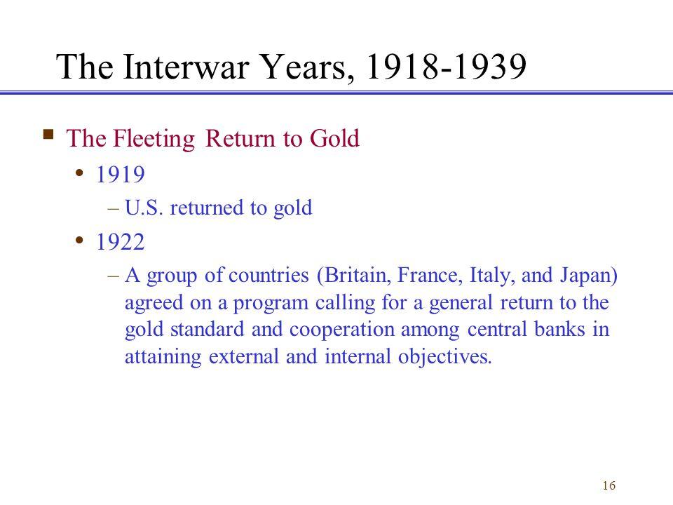The Interwar Years, 1918-1939 The Fleeting Return to Gold 1919 1922