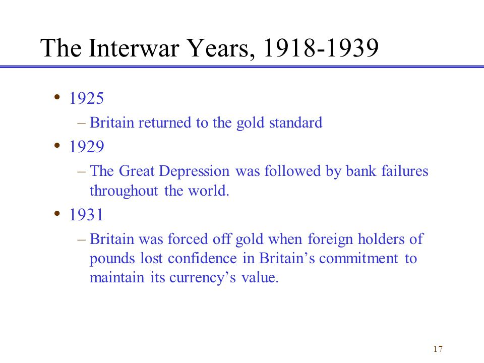 The Interwar Years, 1918-1939 1925. Britain returned to the gold standard. 1929.