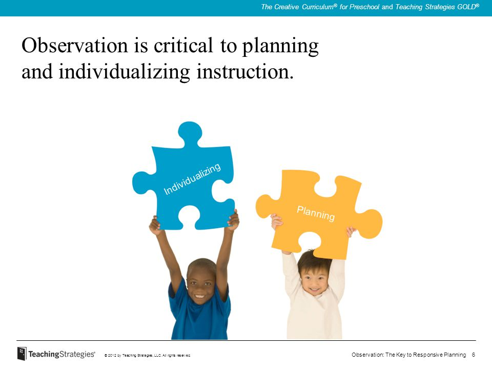 Observation is critical to planning and individualizing instruction.