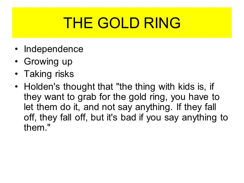 THE GOLD RING Independence Growing up Taking risks