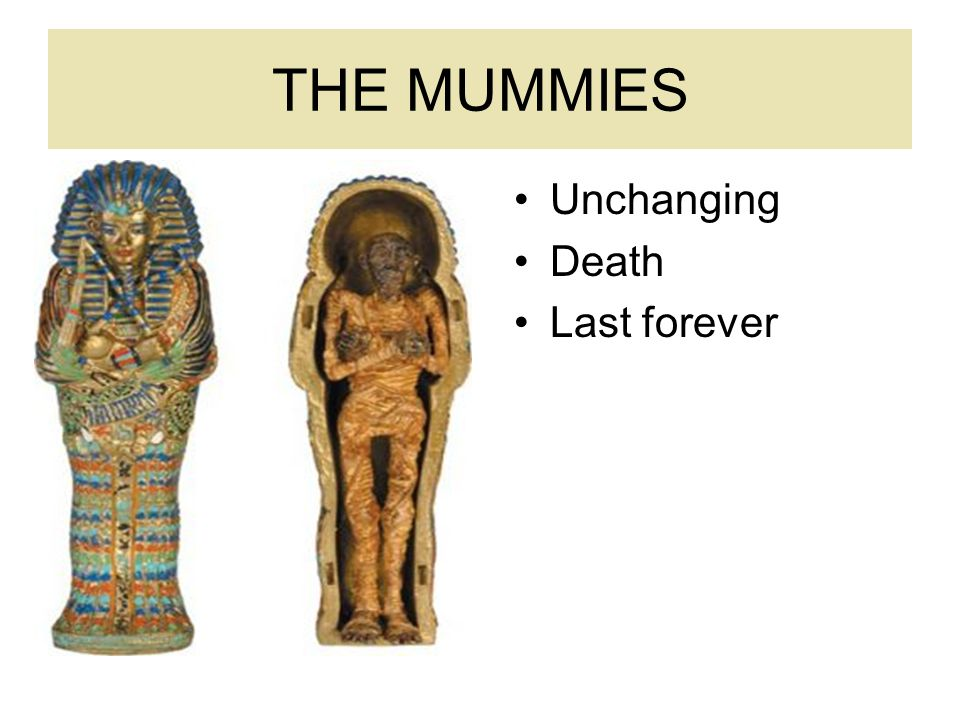 THE MUMMIES Unchanging Death Last forever