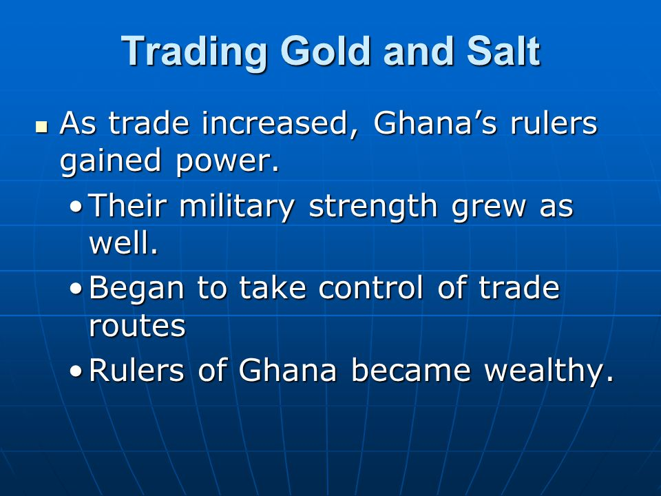 Trading Gold and Salt As trade increased, Ghana's rulers gained power.