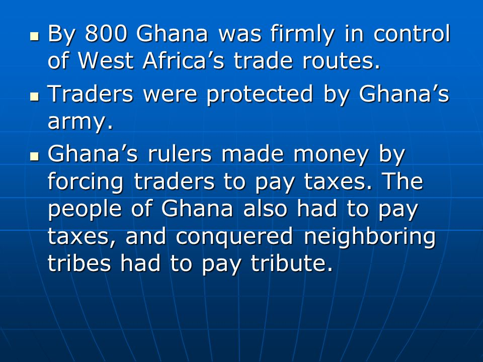 By 800 Ghana was firmly in control of West Africa's trade routes.