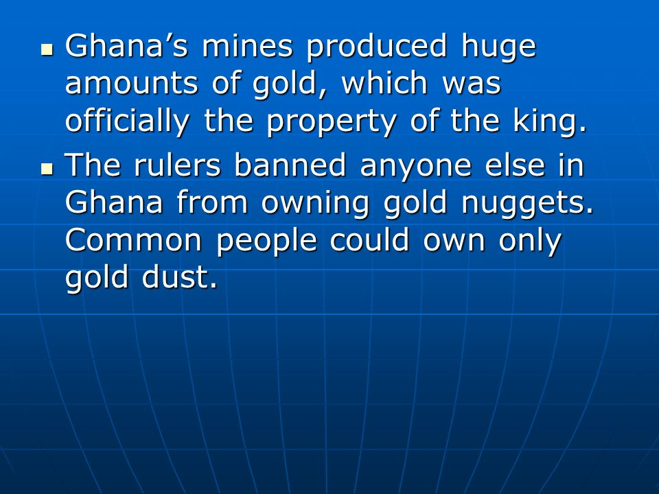 Ghana's mines produced huge amounts of gold, which was officially the property of the king.