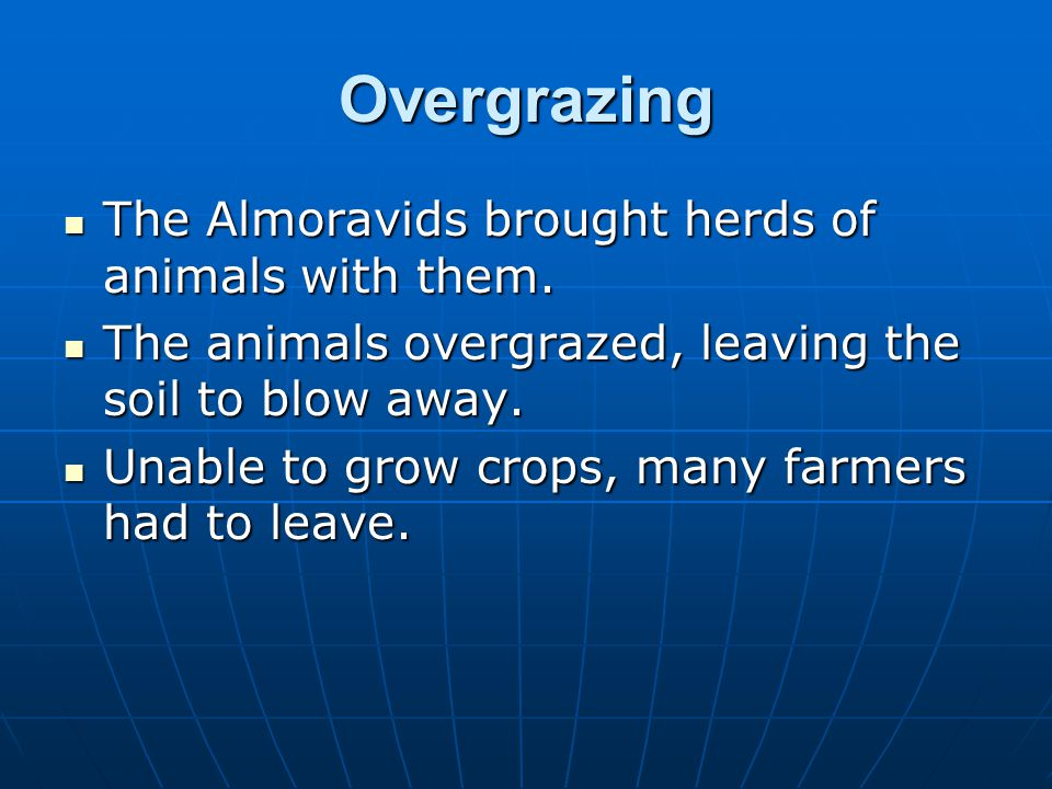 Overgrazing The Almoravids brought herds of animals with them.