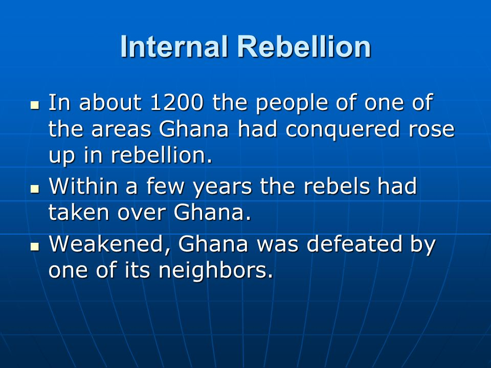 Internal Rebellion In about 1200 the people of one of the areas Ghana had conquered rose up in rebellion.